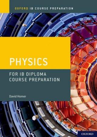 Oxford IB Course Preparation: Oxford IB Diploma Programme: IB Course Preparation Physics Student Book