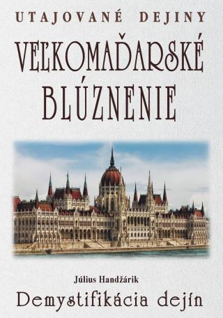 Veľkomaďarské blúznenie Demystifikácia dejín