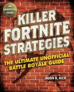 Killer Fortnite Strategies: The Ultimate Unofficial Battle Royale Guide: An Ultimate Unofficial Battle Royale Guide