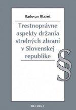 Trestnoprávne aspekty držania strelných zbraní v Slovenskej republike