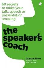 Speaker's Coach: 60 secrets to make your talk, speech or presentation amazing