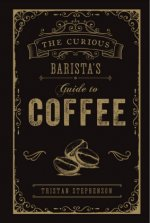 Curious Barista's Guide to Coffee