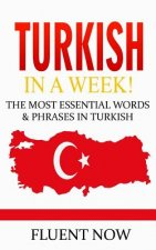 Turkish: Learn Turkish in a Week! The Most Essential Words & Phrases in Turkish: The Ultimate Phrasebook for Turkish language B