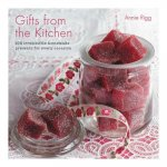 Gifts from the Kitchen: 100 irresistible homemade presents for every occasion