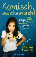 Komisch, alles chemisch!