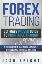 Forex Trading: Ultimate Proven Guide to Profitable Trading: Introduction to Technical Analysis + Intermediate Technical Analysis