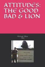 Attitudes: The Good Bad & Lion