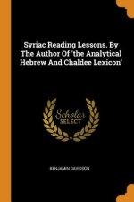 Syriac Reading Lessons, by the Author of 'the Analytical Hebrew and Chaldee Lexicon'