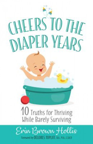 Cheers to the Diaper Years: 10 Truths for Thriving While Barely Surviving