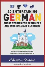 20 Entertaining German Short Stories for Beginners and Intermediate Learners: Learn German with Stories: German Short Stories Book 2