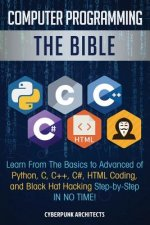 Computer Programming: The Bible: Learn From The Basics to Advanced of Python, C, C++, C#, HTML Coding, and Black Hat Hacking Step-by-Step IN