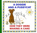A Doggie and a Pussycat How They Were Making a Cake
