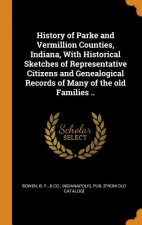 History of Parke and Vermillion Counties, Indiana, with Historical Sketches of Representative Citizens and Genealogical Records of Many of the Old Fam