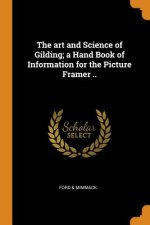 art and Science of Gilding; a Hand Book of Information for the Picture Framer ..