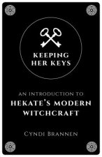 Keeping Her Keys - An Introduction to Hekate`s Modern Witchcraft