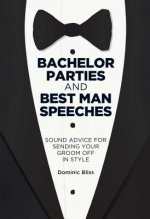 Bachelor Parties and Best Man Speeches: Sound Advice for Sending Your Groom Off in Style