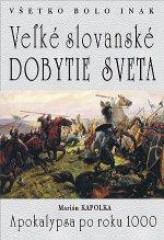 Všetko bolo inak Veľké slovanské dobytie sveta