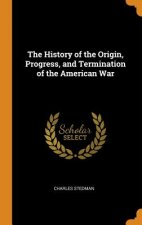 History of the Origin, Progress, and Termination of the American War