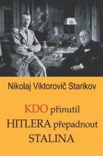 Kdo přinutil Hitlera přepadnout Stalina