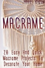 Macrame: 20 Easy And Quick Macrame Projects To Decorate Your Home