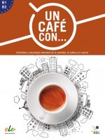 Un cafe con ... : Exercises in reading Spanish Levels B1 and B2