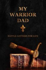 My Warrior Dad: Battle Letters For Life