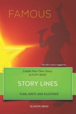 Story Lines - Famous - Create Your Own Story Activity Book: Plan, Write & Illustrate Your Own Story Ideas and Illustrate Them with 6 Story Boards, Sce