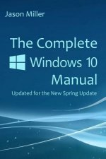 The Complete Windows 10 Manual: Updated for the New Spring Update