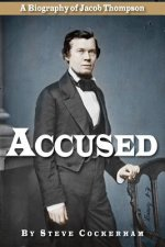 Accused: A Biography of Jacob Thompson