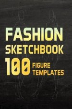 Fashion Sketchbook 100 Figure Templates: Fashion Design Sketch Book with Lightly Drawn Figure Templates