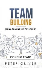 Team Building: The Principles of Managing People and Productivity