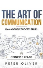 The Art of Communication: How to Inspire and Motivate Success Through Better Communication
