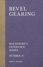 Bevel Gearing - Machinery's Reference Series - Number 37
