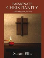 Passionate Christianity: Reclaiming Your First Love