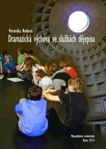 Dramatická výchova ve službách dějepisu: Vzdělávací potenciál tematické kooperativní výuky