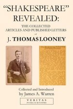 Shakespeare Revealed: The Collected Articles and Published Letters of J. Thomas Looney