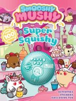 Smooshy Mushy: Super Squishy, Volume 4: Sticker and Activity Book with Toy [With Stickers and Official Slow-Rise Foam Toy]
