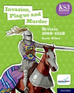 KS3 History 4th Edition: Invasion, Plague and Murder: Britain 1066-1558 Student Book