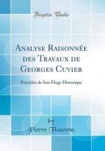 Flourens, P: Analyse Raisonnée des Travaux de Georges Cuvier