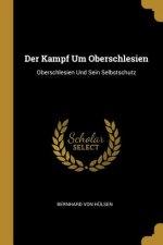 Der Kampf Um Oberschlesien: Oberschlesien Und Sein Selbstschutz