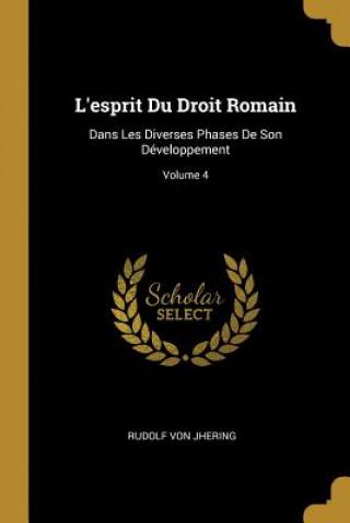 L'Esprit Du Droit Romain: Dans Les Diverses Phases de Son Développement; Volume 4