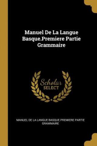 Manuel de la Langue Basque.Premiere Partie Grammaire