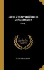 Index Der Krystallformen Der Mineralien; Volume 1