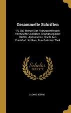 Gesammelte Schriften: -16. Bd. Menzel Der Franzosenfresser. Vermischte Aufsätze. Dramaturgische Blätter. Aphorismen. Briefe Aus Frankfurt. K