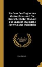 Einfluss Des Englischen Quäkerthums Auf Die Deutsche Cultur Und Auf Das Englisch-Russische Project Einer Weltkirche