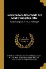 Jacob Boltons Geschichte Der Merkwürdigsten Pilze: Aus Dem Englischen Mit Anmerkungen