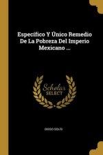 Específico Y Único Remedio De La Pobreza Del Imperio Mexicano ...