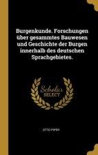 Burgenkunde. Forschungen Über Gesammtes Bauwesen Und Geschichte Der Burgen Innerhalb Des Deutschen Sprachgebietes.