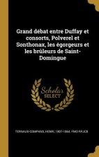 Grand Débat Entre Duffay Et Consorts, Polverel Et Sonthonax, Les Égorgeurs Et Les Br?leurs de Saint-Domingue