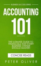 Accounting 101: The Ultimate Guide to Financials That Every Business Owner Should Master! Students, Entrepreneurs, and the Curious Wil